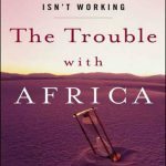 The-Trouble-with-Africa-Why-Foreign-Aid-Isnt-Working