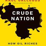 Crude Nation How Oil Riches Ruined Venezuela nuriakenya