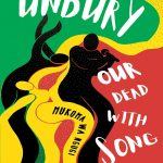 Unbury Our Dead With Song nuriakenya