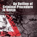 An Outline of Criminal Procedure in Kenya – Cover FA